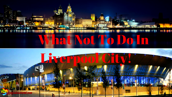 What Not to Do in Liverpool: Top 14 Things to Do and what to Avoid #visitliverpool #ynwa